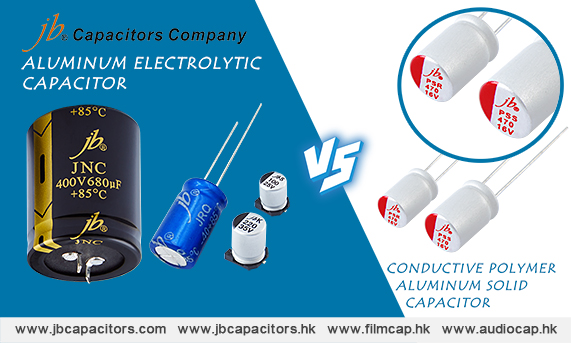 jb-The Comparison of Aluminum Electrolytic Capacitor and Conductive Polymer Aluminum Solid Capacitor